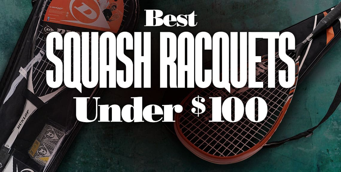The Best Squash Racquets Under $100