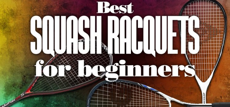 Best Squash Racquets for Beginners